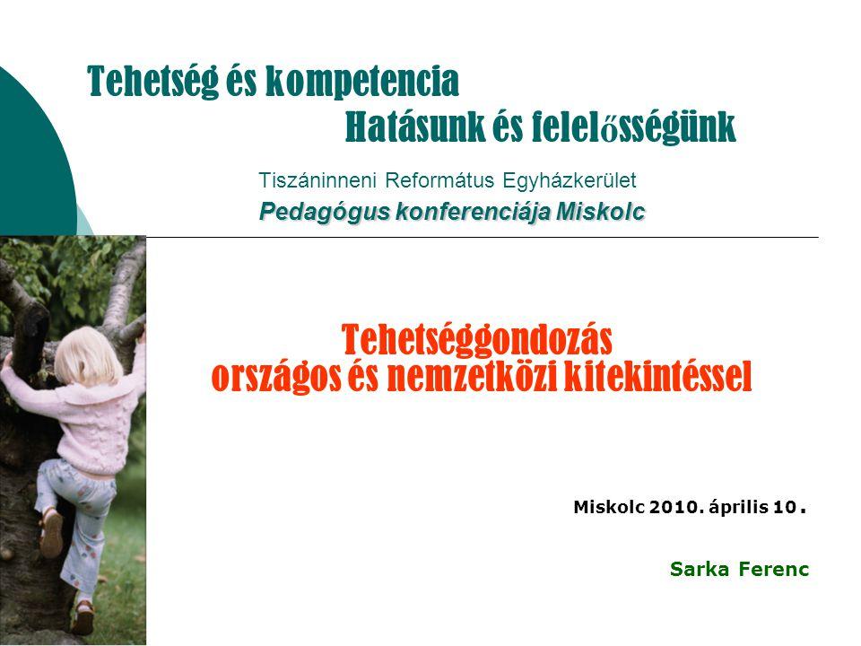 Pedagógus konferenciája Miskolc Tehetség és kompetencia Hatásunk és felel ő sségünk Tiszáninneni Református Egyházkerület Pedagógus konferenciája Misk