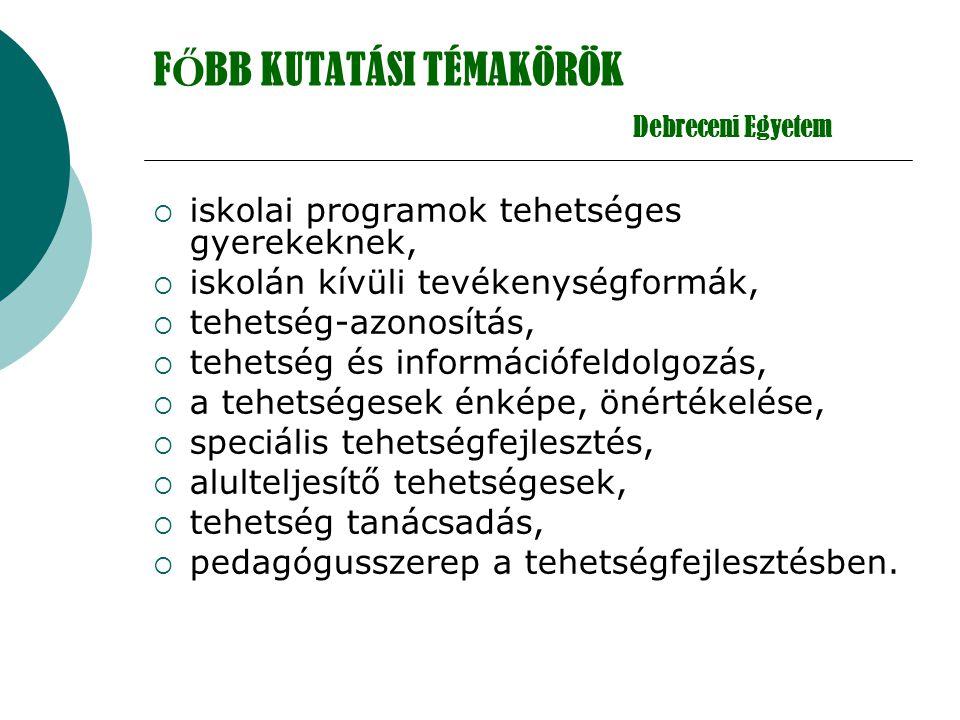 F Ő BB KUTATÁSI TÉMAKÖRÖK Debreceni Egyetem  iskolai programok tehetséges gyerekeknek,  iskolán kívüli tevékenységformák,  tehetség-azonosítás,  t