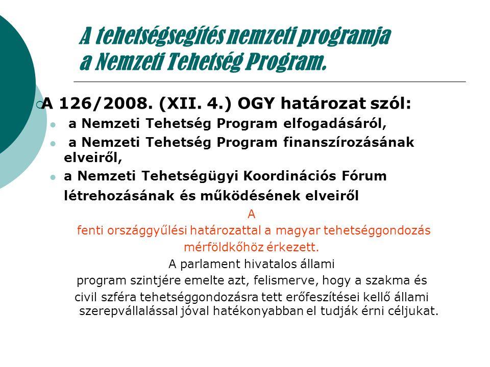 A tehetségsegítés nemzeti programja a Nemzeti Tehetség Program.  A 126/2008. (XII. 4.) OGY határozat szól: a Nemzeti Tehetség Program elfogadásáról,