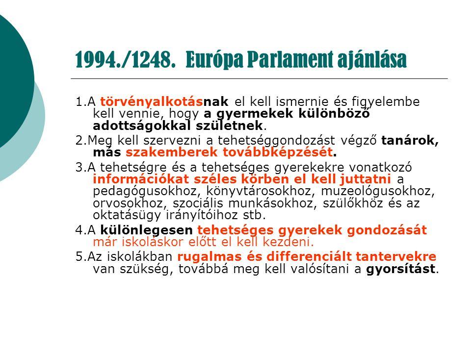 1994./1248. Európa Parlament ajánlása 1.A törvényalkotásnak el kell ismernie és figyelembe kell vennie, hogy a gyermekek különböző adottságokkal szüle
