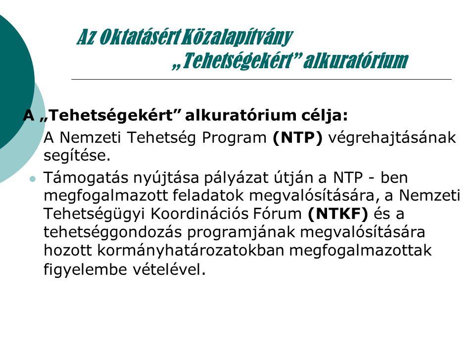 """Az Oktatásért Közalapítvány """"Tehetségekért"""" alkuratórium  A """"Tehetségekért"""" alkuratórium célja: A Nemzeti Tehetség Program (NTP) végrehajtásának segí"""