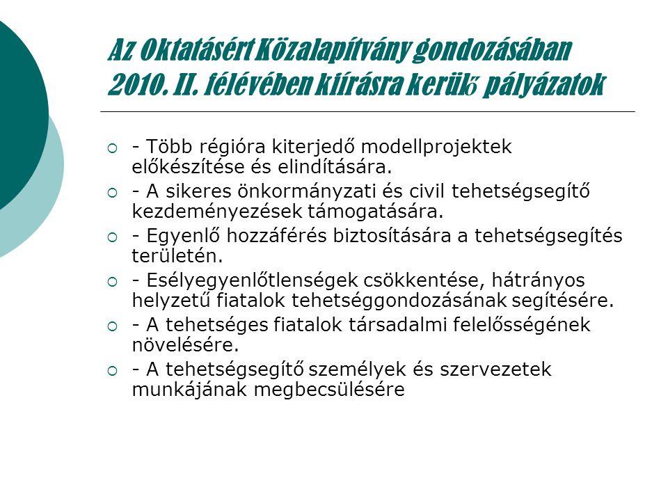 Az Oktatásért Közalapítvány gondozásában 2010. II. félévében kiírásra kerül ő pályázatok  - Több régióra kiterjedő modellprojektek előkészítése és el