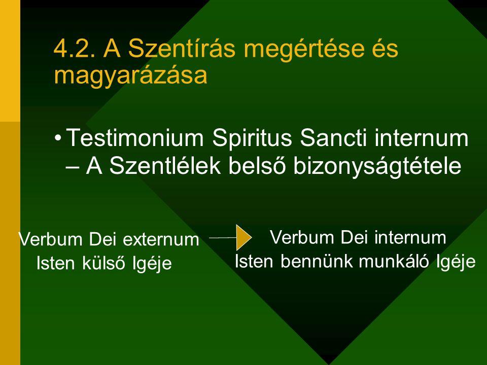 4.2. A Szentírás megértése és magyarázása Testimonium Spiritus Sancti internum – A Szentlélek belső bizonyságtétele Verbum Dei externum Isten külső Ig