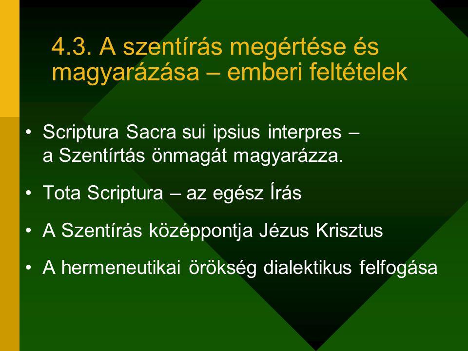 4.3. A szentírás megértése és magyarázása – emberi feltételek Scriptura Sacra sui ipsius interpres – a Szentírtás önmagát magyarázza. Tota Scriptura –