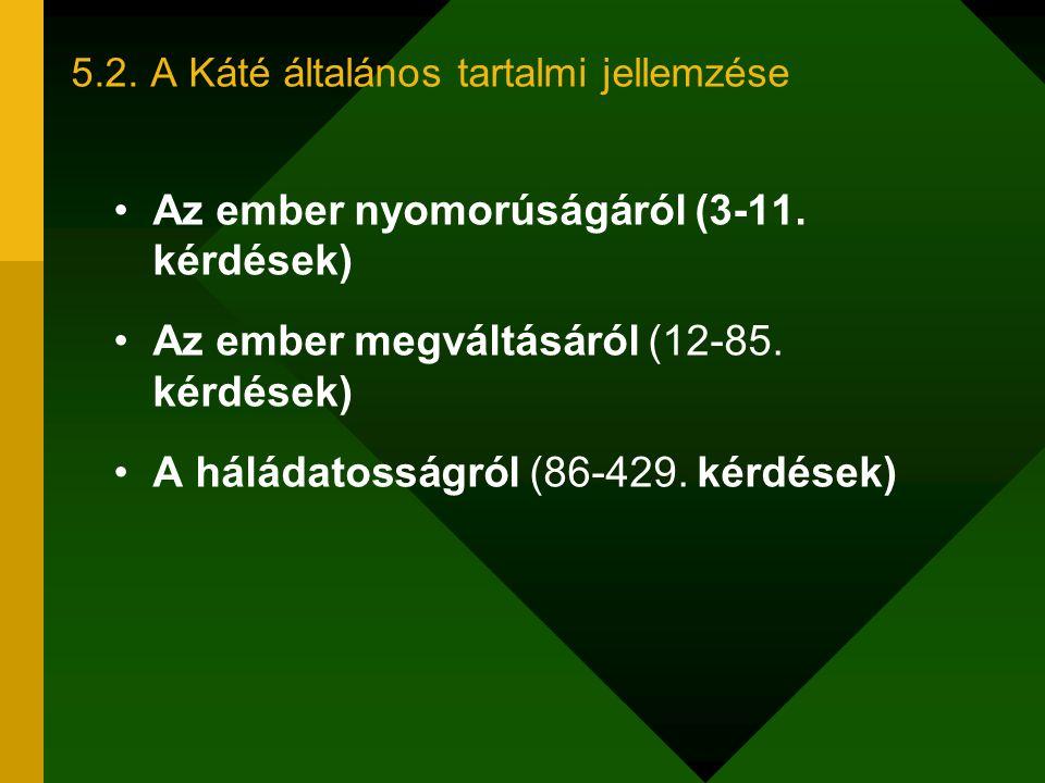 Az ember nyomorúságáról (3-11. kérdések) Az ember megváltásáról (12-85. kérdések) A háládatosságról (86-429. kérdések) 5.2. A Káté általános tartalmi