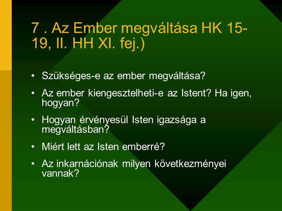 7. Az Ember megváltása HK 15- 19, II. HH XI. fej.) Szükséges-e az ember megváltása? Az ember kiengesztelheti-e az Istent? Ha igen, hogyan? Hogyan érvé