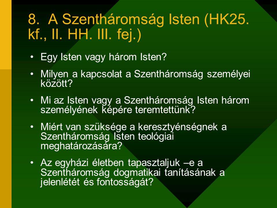 8. A Szentháromság Isten (HK25. kf., II. HH. III. fej.) Egy Isten vagy három Isten? Milyen a kapcsolat a Szentháromság személyei között? Mi az Isten v