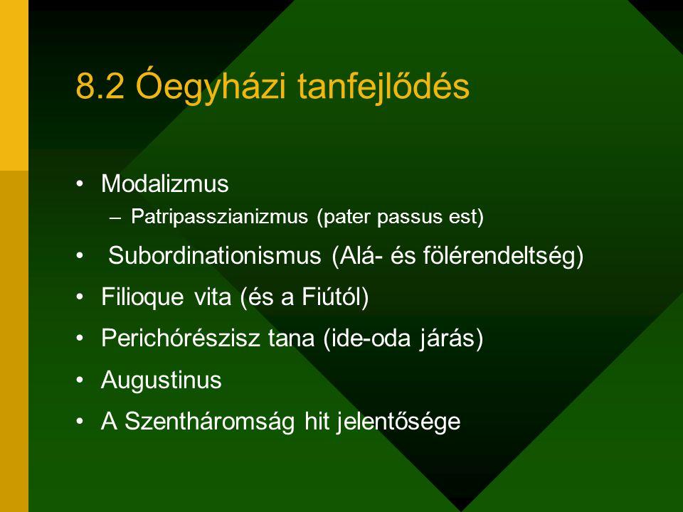 8.2 Óegyházi tanfejlődés Modalizmus –Patripasszianizmus (pater passus est) Subordinationismus (Alá- és fölérendeltség) Filioque vita (és a Fiútól) Per