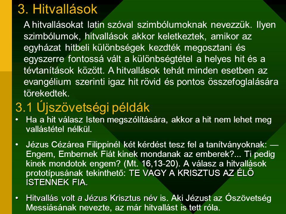 3. Hitvallások Ha a hit válasz Isten megszólítására, akkor a hit nem lehet meg vallástétel nélkül. TE VAGY A KRISZTUS AZ ÉLŐ ISTENNEK FIA.Jézus Cézáre