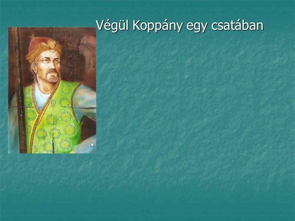 Végül Koppány egy csatában Végül Koppány egy csatában meghal meghal