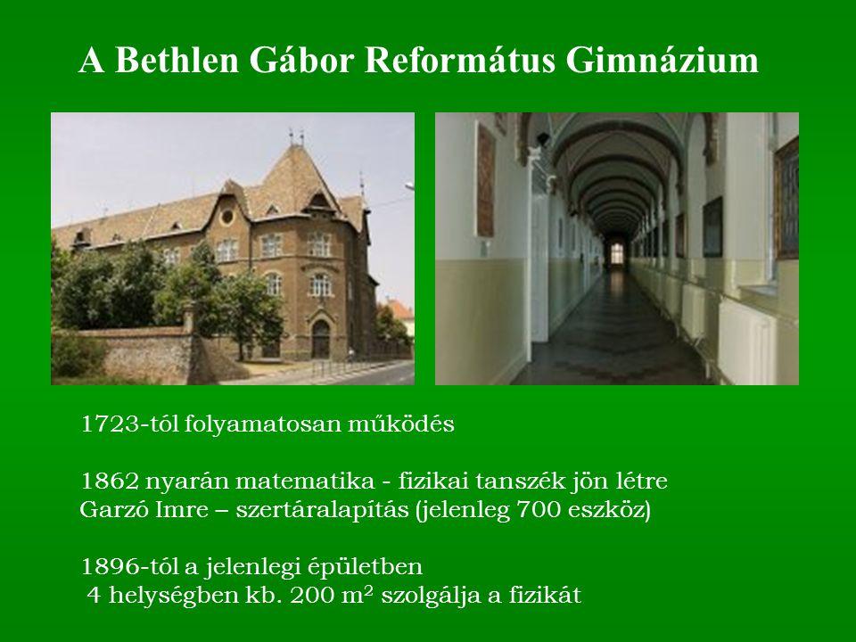 A Bethlen Gábor Református Gimnázium 1723-tól folyamatosan működés 1862 nyarán matematika - fizikai tanszék jön létre Garzó Imre – szertáralapítás (jelenleg 700 eszköz) 1896-tól a jelenlegi épületben 4 helységben kb.