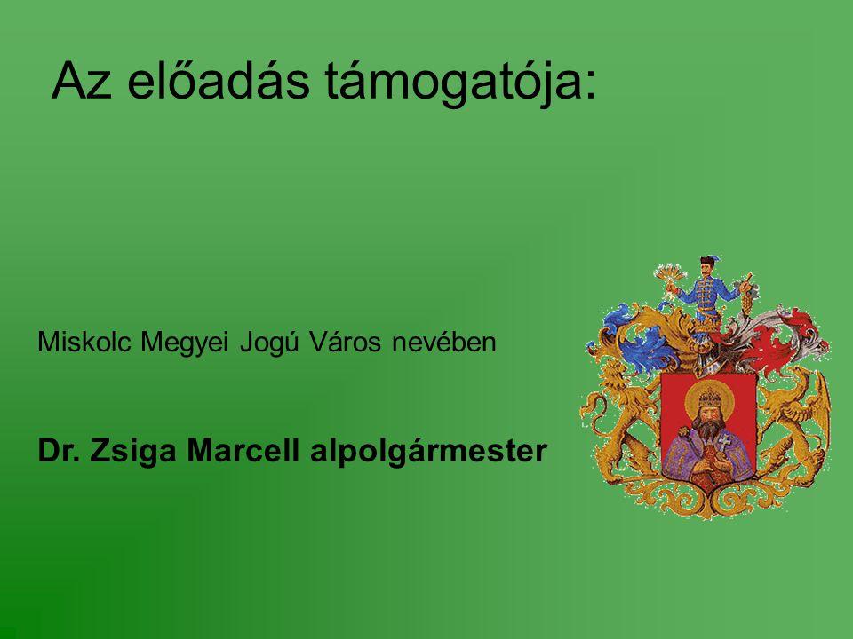 Az előadás támogatója: Miskolc Megyei Jogú Város nevében Dr. Zsiga Marcell alpolgármester