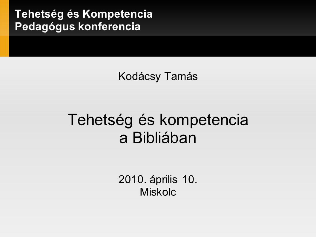 Tehetség és Kompetencia Pedagógus konferencia Kodácsy Tamás Tehetség és kompetencia a Bibliában 2010.