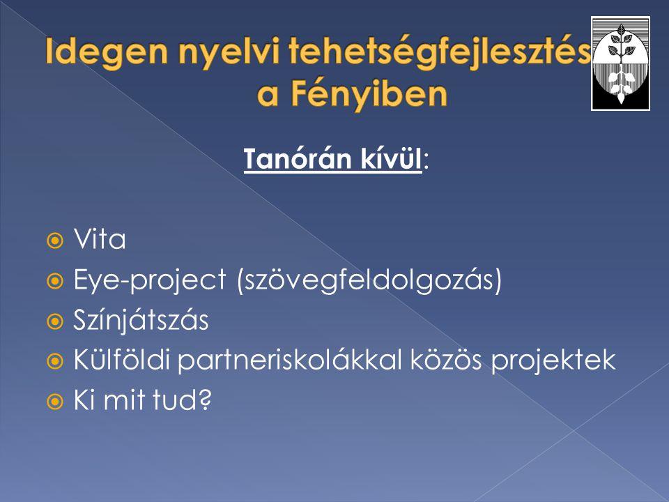 Tanórán kívül :  Vita  Eye-project (szövegfeldolgozás)  Színjátszás  Külföldi partneriskolákkal közös projektek  Ki mit tud?