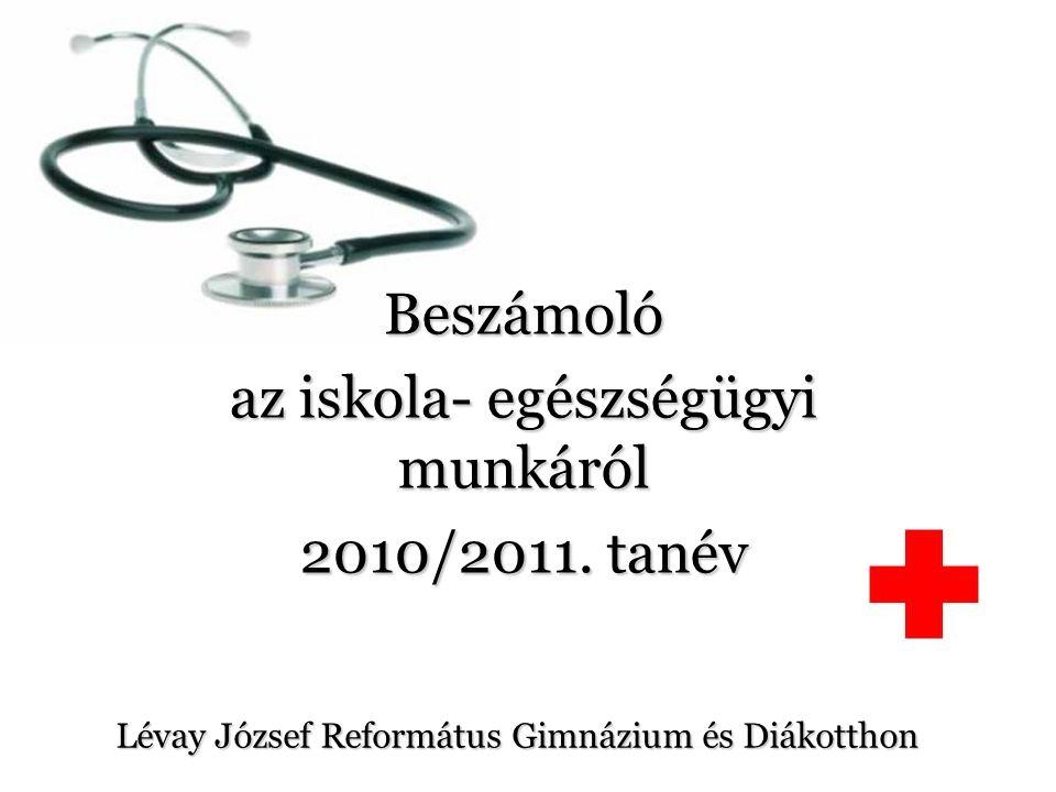 Lévay József Református Gimnázium és Diákotthon Beszámoló az iskola- egészségügyi munkáról 2010/2011. tanév
