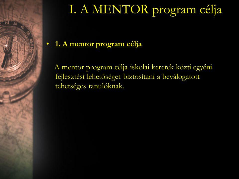 I. A MENTOR program célja 1. A mentor program célja A mentor program célja iskolai keretek közti egyéni fejlesztési lehetőséget biztosítani a beváloga