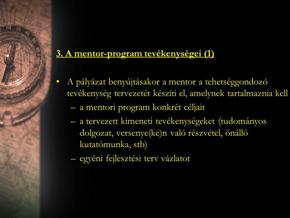 3. A mentor-program tevékenységei (1) A pályázat benyújtásakor a mentor a tehetséggondozó tevékenység tervezetét készíti el, amelynek tartalmaznia kel