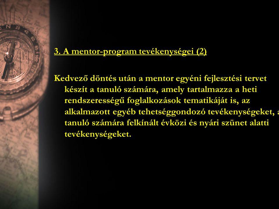 3. A mentor-program tevékenységei (2) Kedvező döntés után a mentor egyéni fejlesztési tervet készít a tanuló számára, amely tartalmazza a heti rendsze