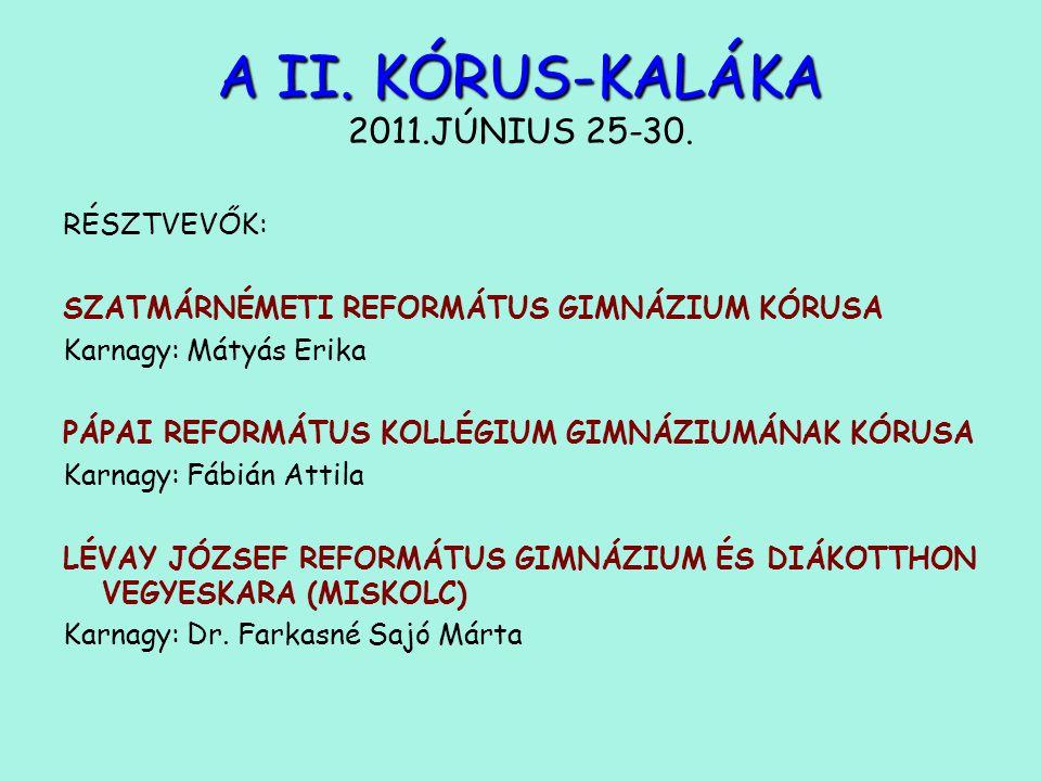 A II. KÓRUS-KALÁKA A II. KÓRUS-KALÁKA 2011.JÚNIUS 25-30.