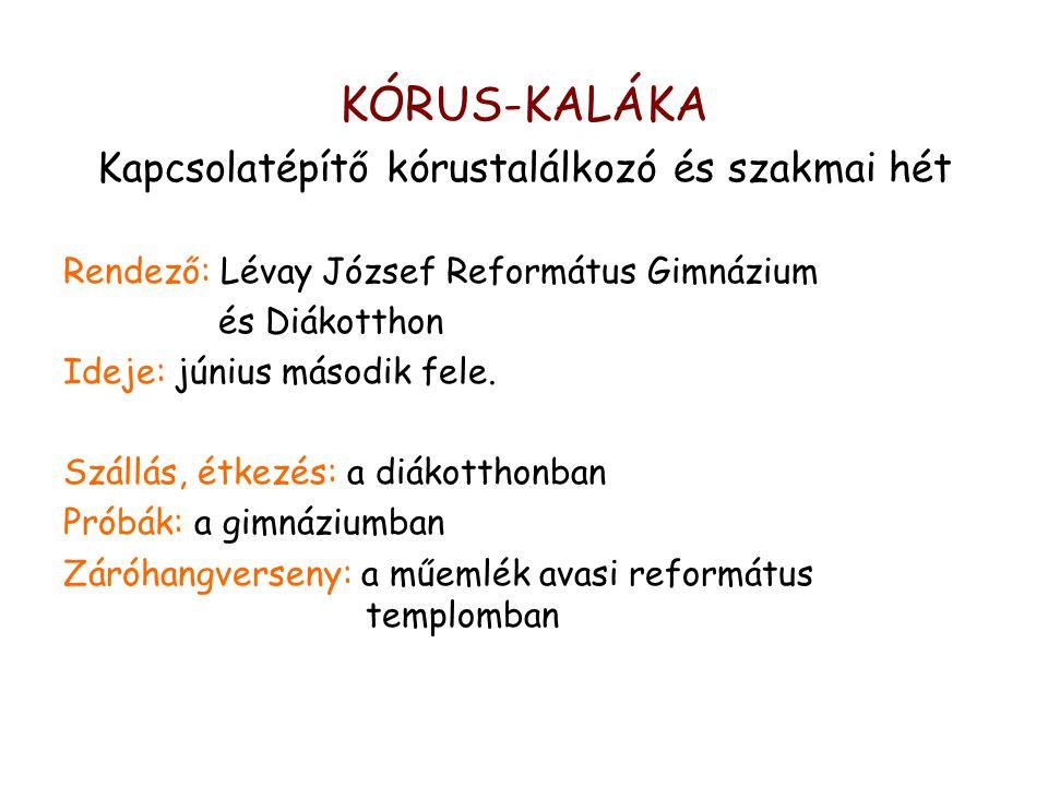 KÓRUS-KALÁKA Kapcsolatépítő kórustalálkozó és szakmai hét Rendező: Lévay József Református Gimnázium és Diákotthon Ideje: június második fele.