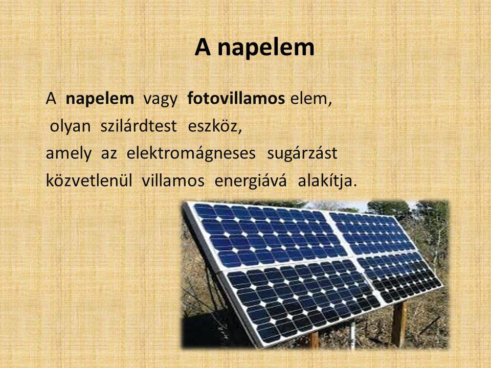 A napelem A napelem vagy fotovillamos elem, olyan szilárdtest eszköz, amely az elektromágneses sugárzást közvetlenül villamos energiává alakítja.