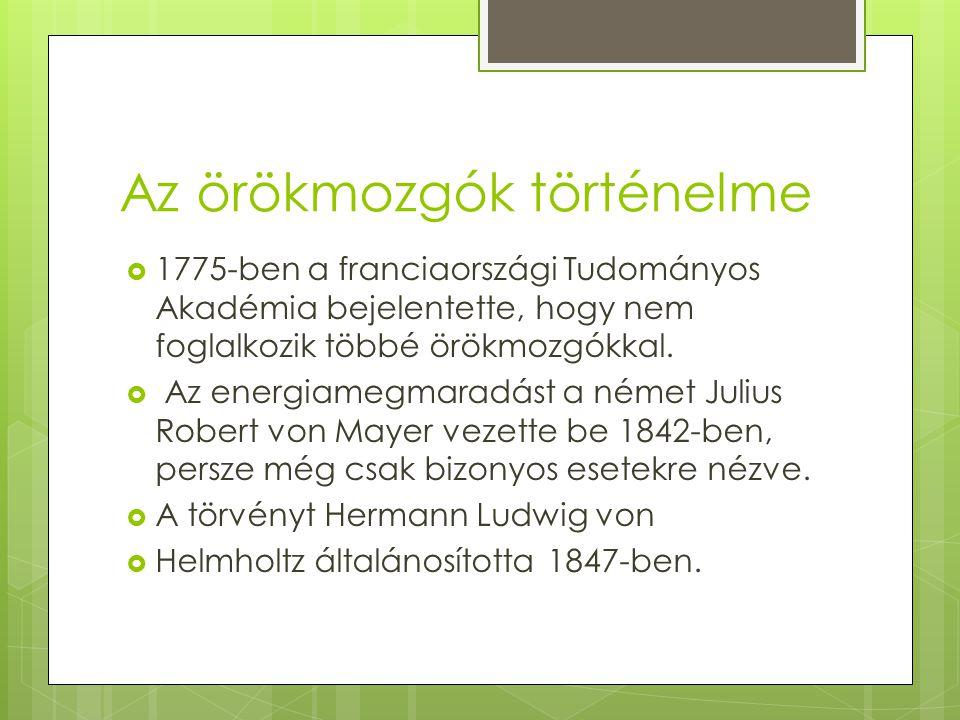 Az örökmozgók történelme  1775-ben a franciaországi Tudományos Akadémia bejelentette, hogy nem foglalkozik többé örökmozgókkal.  Az energiamegmaradá