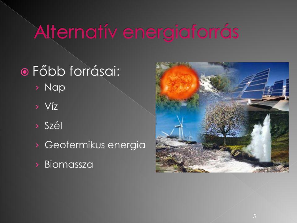  Főbb forrásai: › Nap › Víz › Szél › Geotermikus energia › Biomassza 5