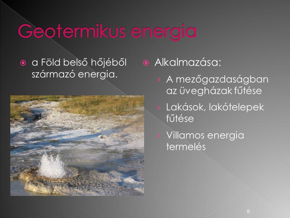  a Föld belső hőjéből származó energia.  Alkalmazása: › A mezőgazdaságban az üvegházak fűtése › Lakások, lakótelepek fűtése › Villamos energia terme