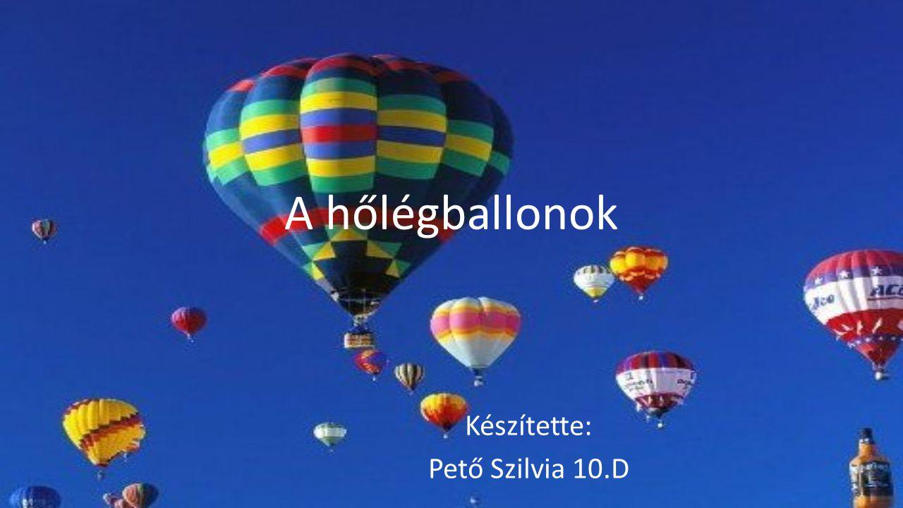 A hőlégballonok Készítette: Pető Szilvia 10.D