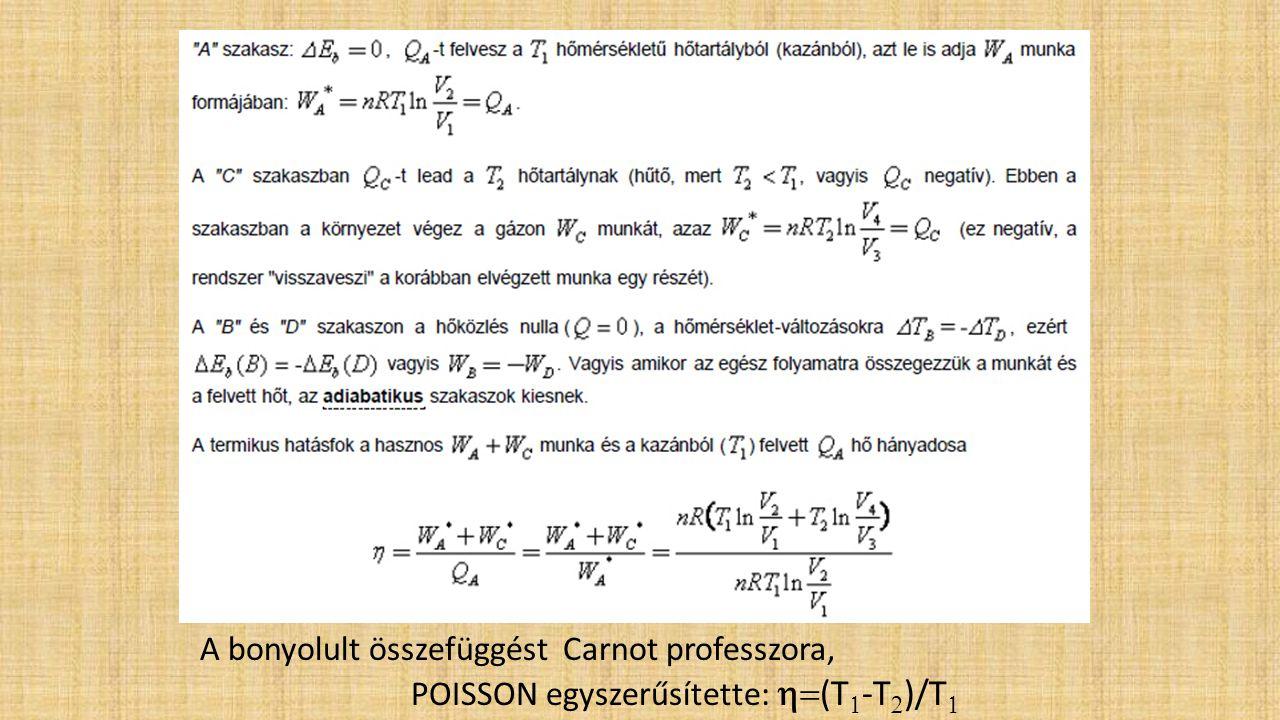 A bonyolult összefüggést Carnot professzora, POISSON egyszerűsítette:  (T  -T  )/T 