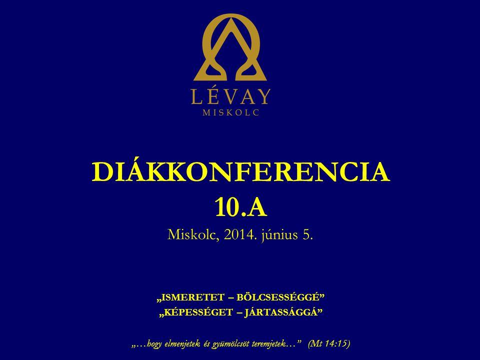 DIÁKKONFERENCIA 10.A Miskolc, 2014.június 5.