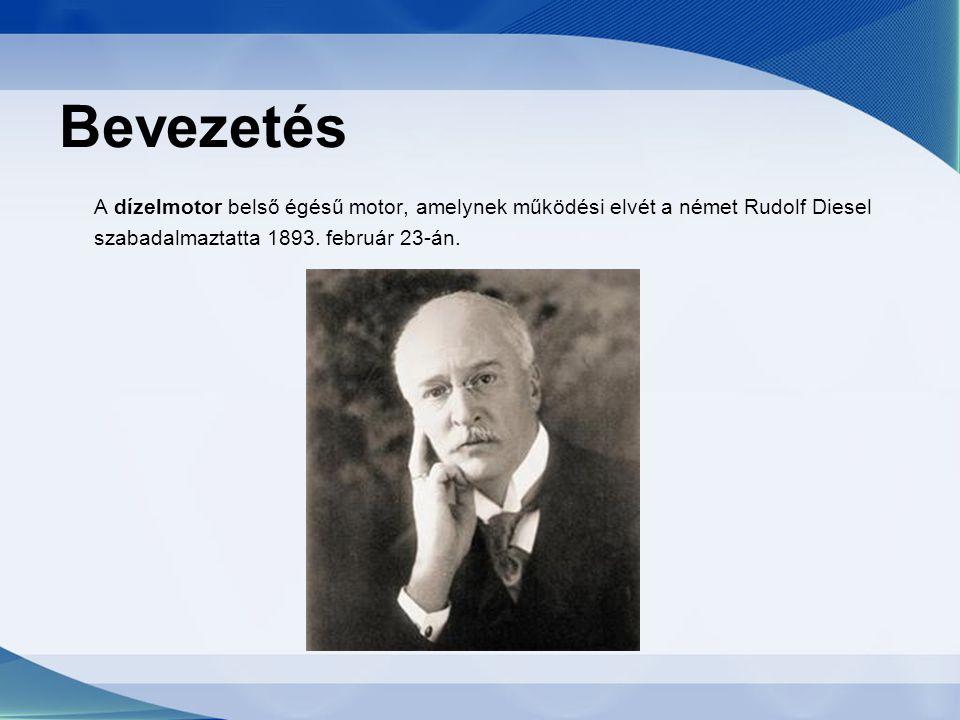 Bevezetés A dízelmotor belső égésű motor, amelynek működési elvét a német Rudolf Diesel szabadalmaztatta 1893. február 23-án.