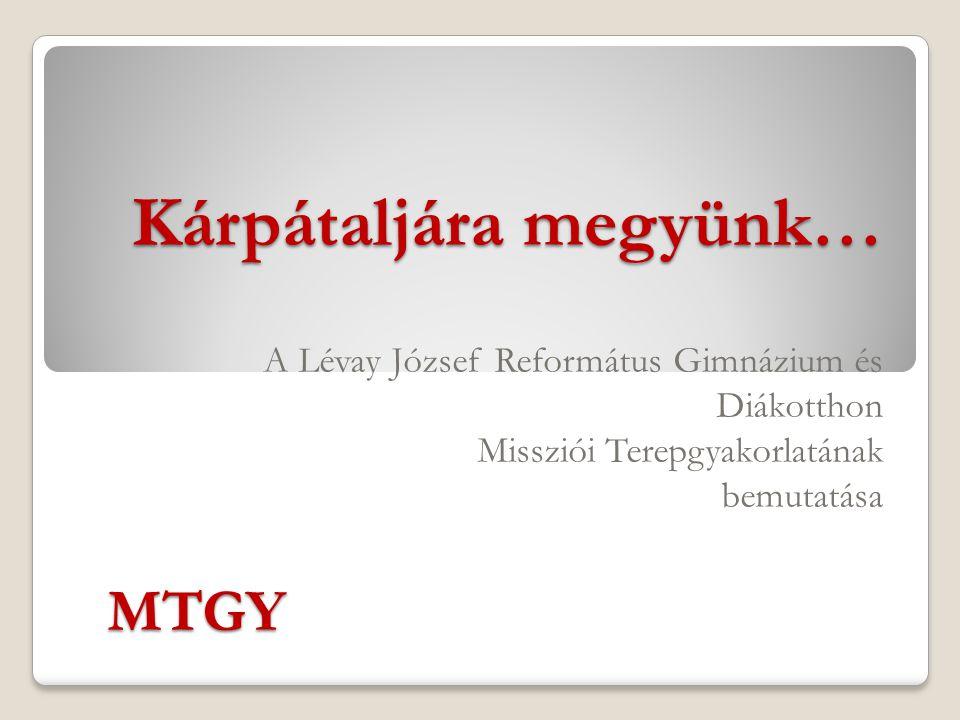 Kárpátaljára megyünk… A Lévay József Református Gimnázium és Diákotthon Missziói Terepgyakorlatának bemutatása MTGY