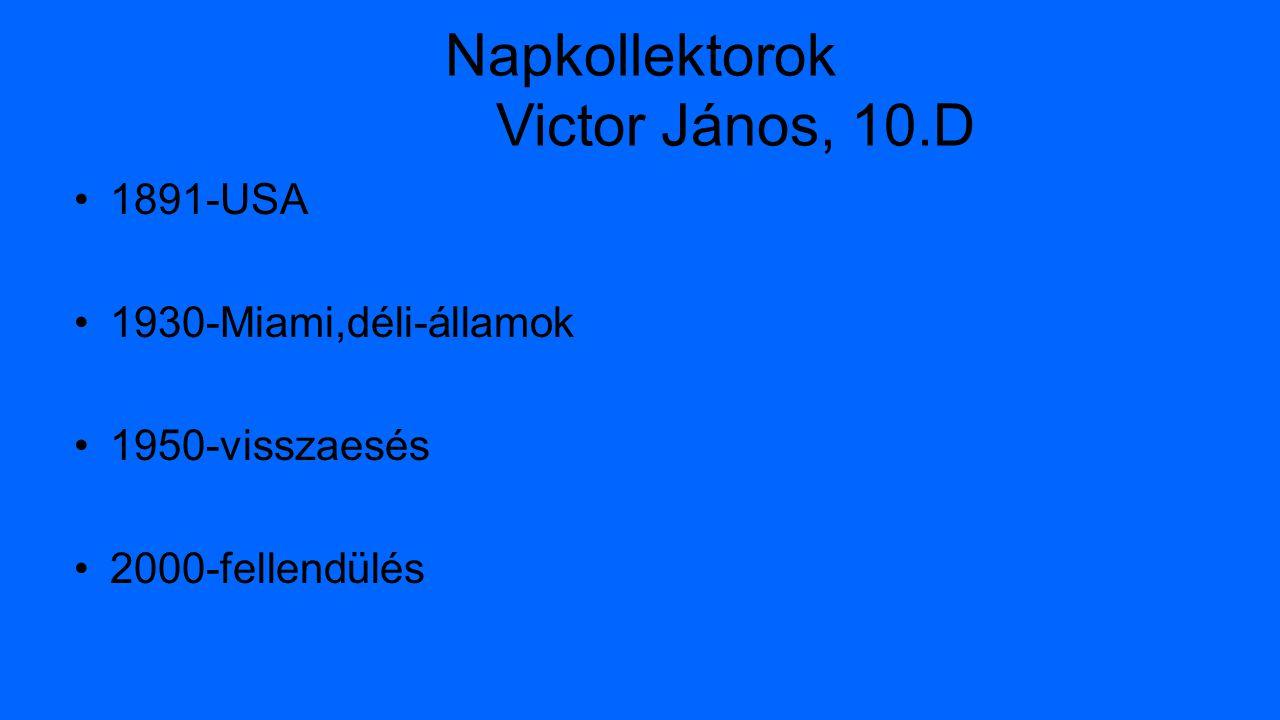 Napkollektorok Victor János, 10.D 1891-USA 1930-Miami,déli-államok 1950-visszaesés 2000-fellendülés