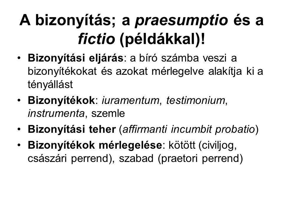 A bizonyítás; a praesumptio és a fictio (példákkal).