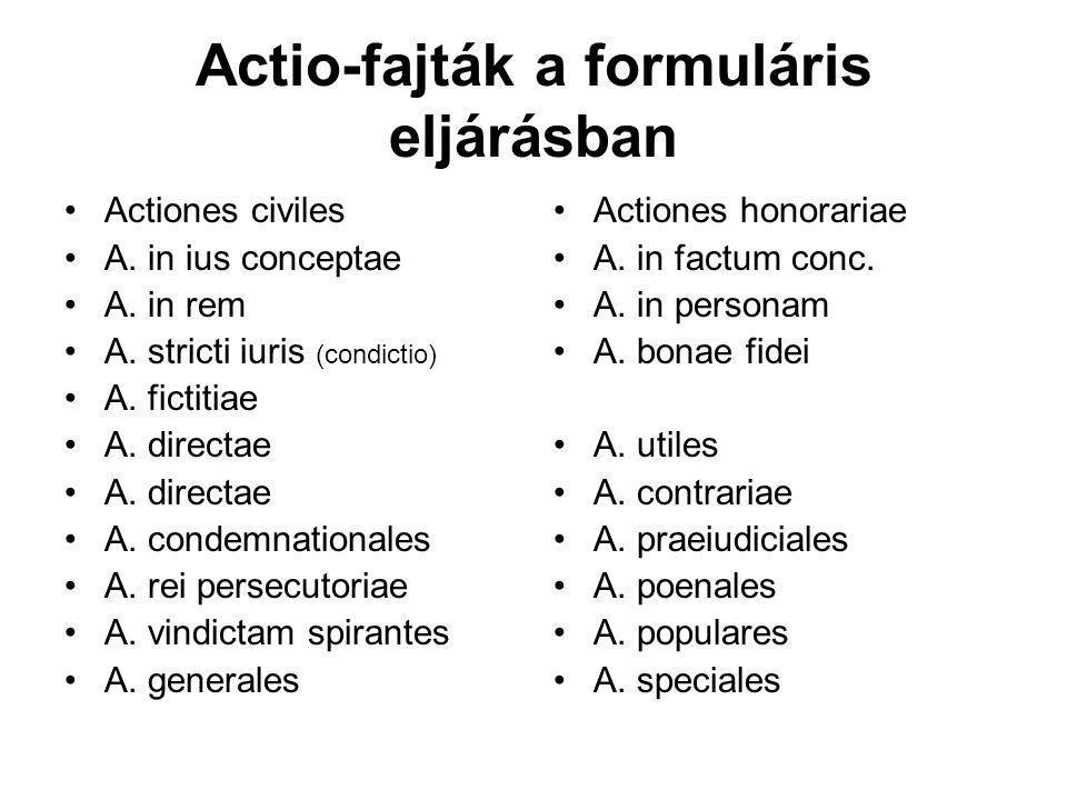 Actio-fajták a formuláris eljárásban Actiones civiles A.