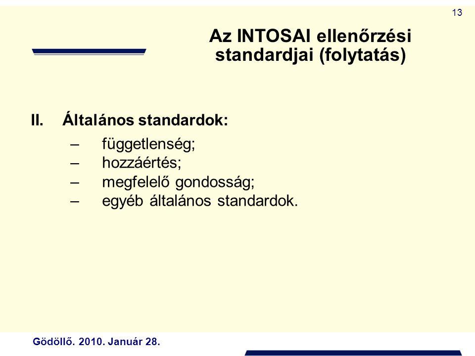 Gödöllő. 2010. Január 28. 13 II.Általános standardok: –függetlenség; –hozzáértés; –megfelelő gondosság; –egyéb általános standardok. Az INTOSAI ellenő