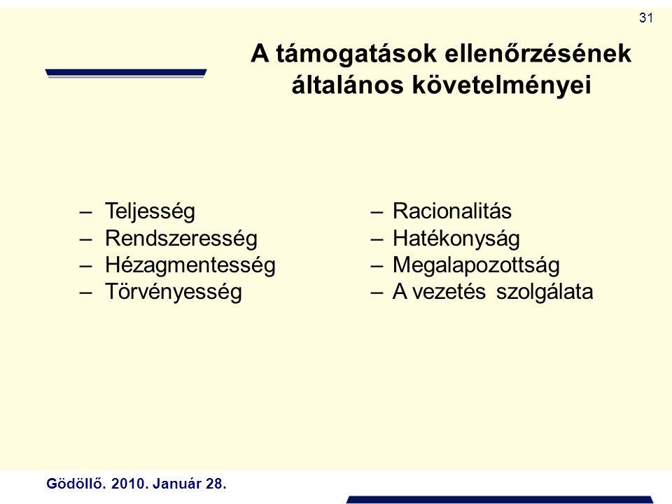 Gödöllő. 2010. Január 28. 31 A támogatások ellenőrzésének általános követelményei –Teljesség –Rendszeresség –Hézagmentesség –Törvényesség –Racionalitá