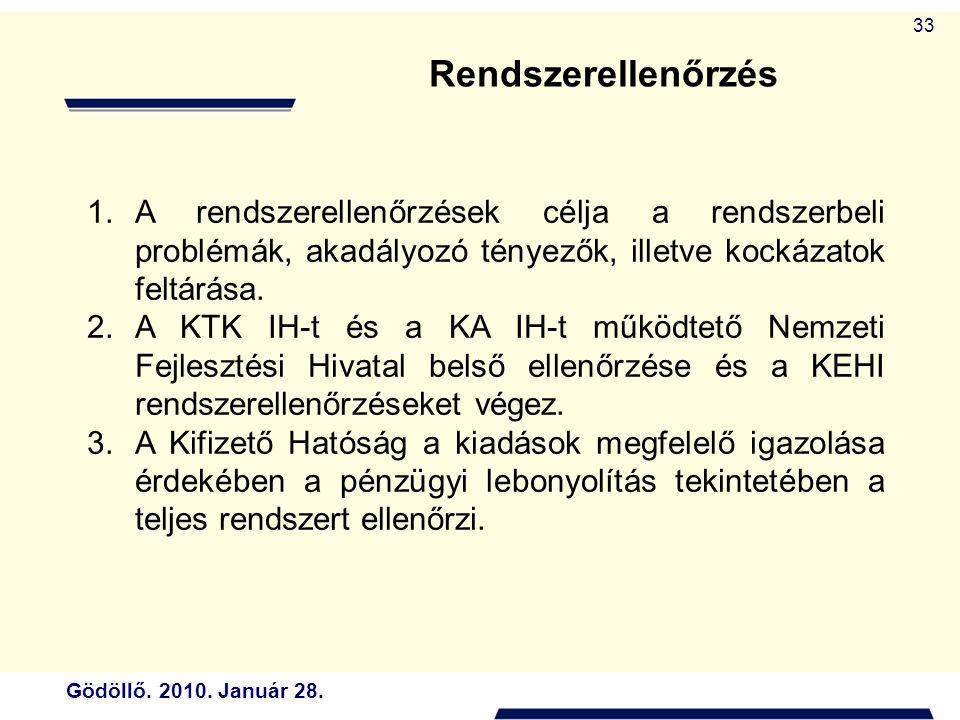 Gödöllő. 2010. Január 28. 33 Rendszerellenőrzés 1.A rendszerellenőrzések célja a rendszerbeli problémák, akadályozó tényezők, illetve kockázatok feltá