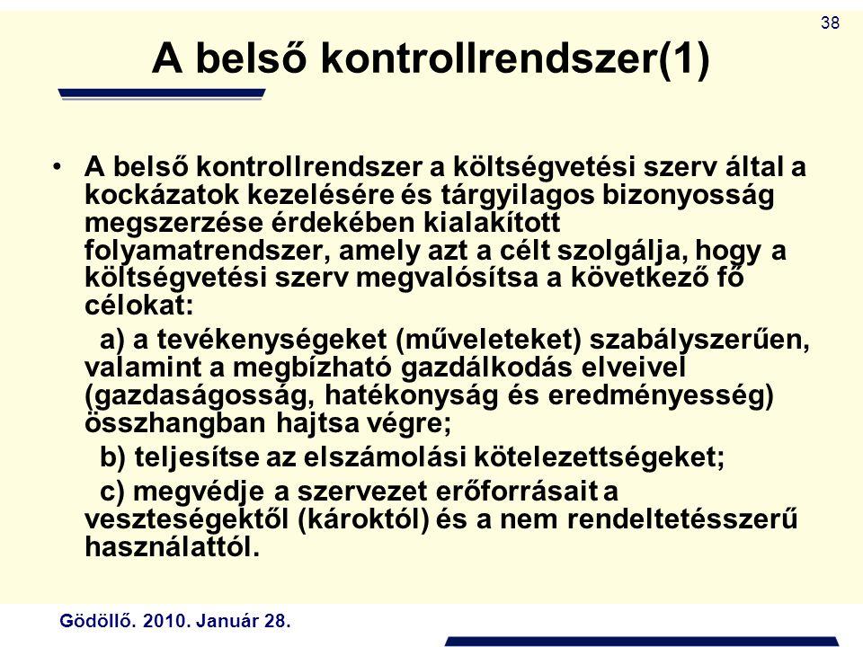 Gödöllő. 2010. Január 28. 38 A belső kontrollrendszer(1) A belső kontrollrendszer a költségvetési szerv által a kockázatok kezelésére és tárgyilagos b