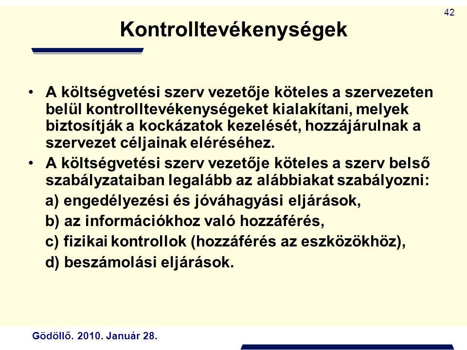 Gödöllő. 2010. Január 28. 42 Kontrolltevékenységek A költségvetési szerv vezetője köteles a szervezeten belül kontrolltevékenységeket kialakítani, mel