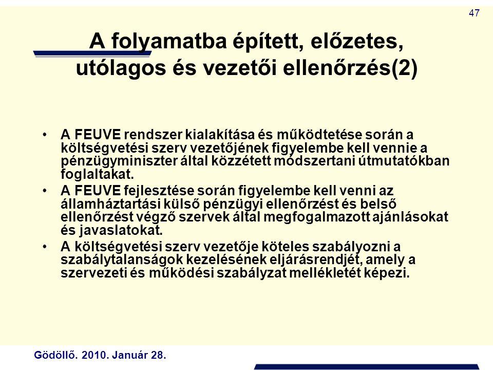 Gödöllő. 2010. Január 28. 47 A folyamatba épített, előzetes, utólagos és vezetői ellenőrzés(2) A FEUVE rendszer kialakítása és működtetése során a köl