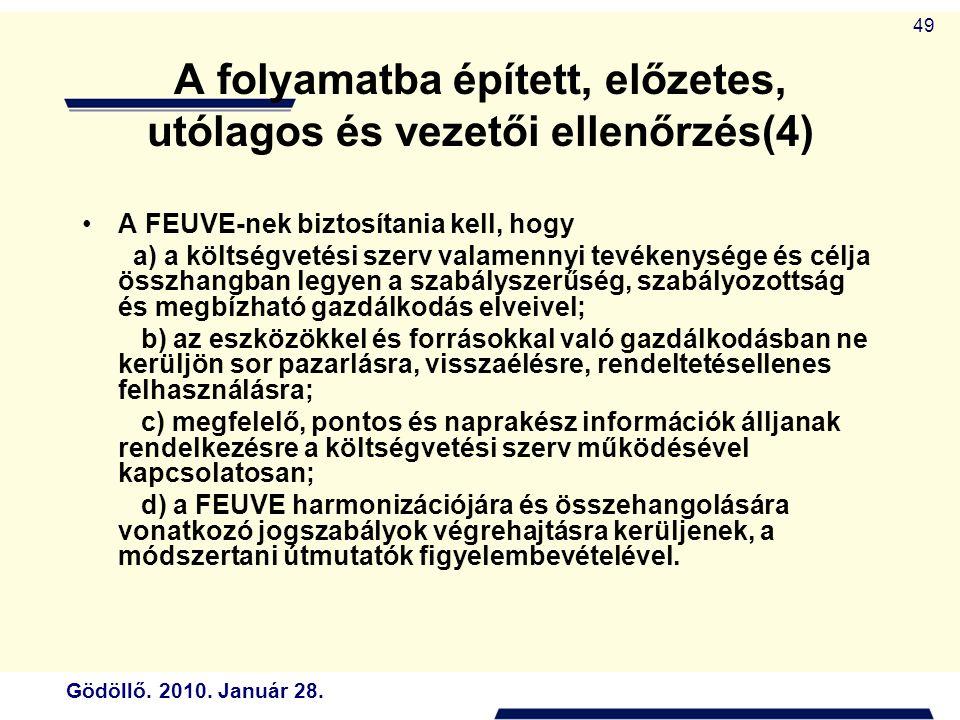 Gödöllő. 2010. Január 28. 49 A folyamatba épített, előzetes, utólagos és vezetői ellenőrzés(4) A FEUVE-nek biztosítania kell, hogy a) a költségvetési