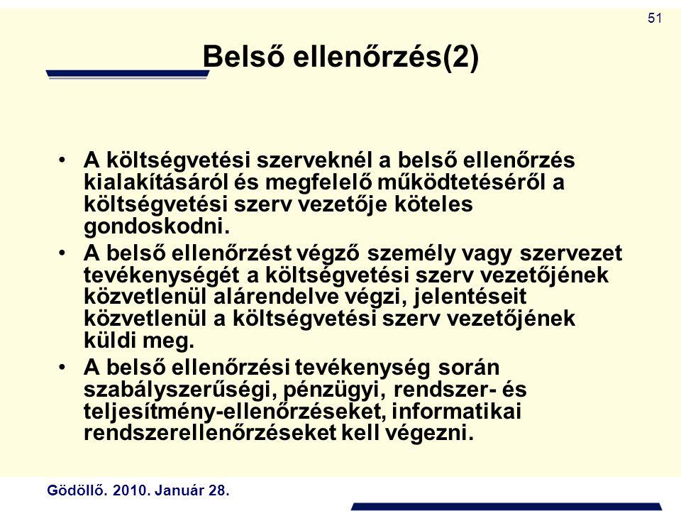 Gödöllő. 2010. Január 28. 51 Belső ellenőrzés(2) A költségvetési szerveknél a belső ellenőrzés kialakításáról és megfelelő működtetéséről a költségvet
