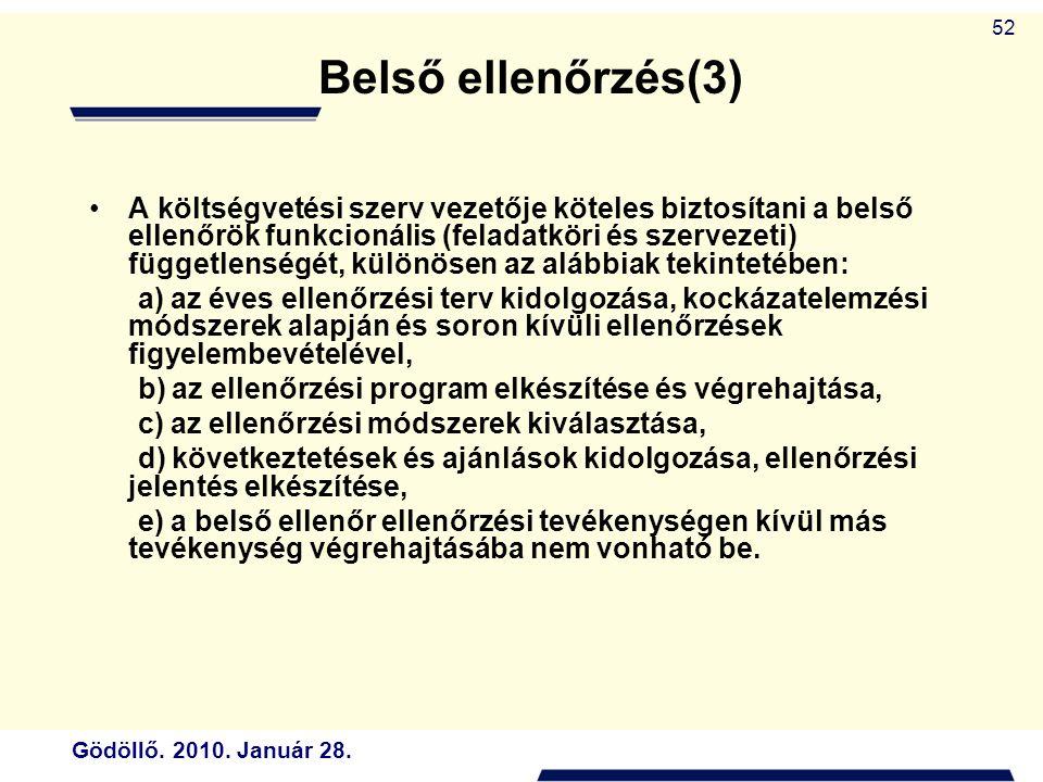 Gödöllő. 2010. Január 28. 52 Belső ellenőrzés(3) A költségvetési szerv vezetője köteles biztosítani a belső ellenőrök funkcionális (feladatköri és sze