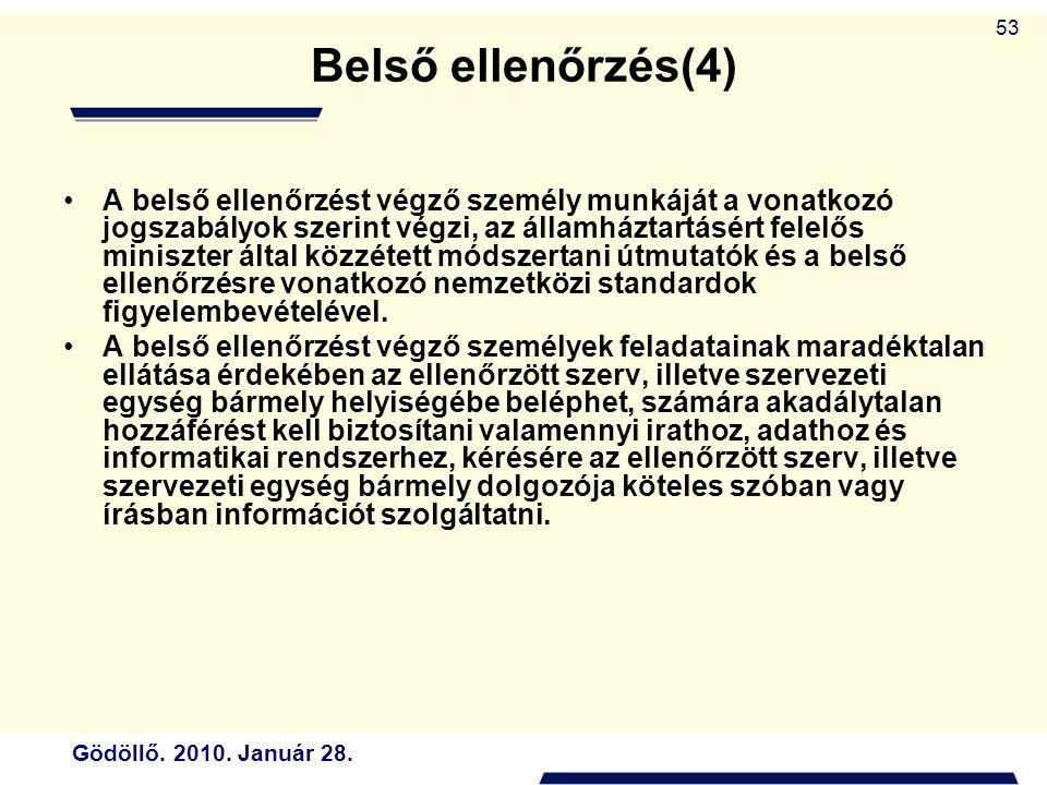 Gödöllő. 2010. Január 28. 53 Belső ellenőrzés(4) A belső ellenőrzést végző személy munkáját a vonatkozó jogszabályok szerint végzi, az államháztartásé