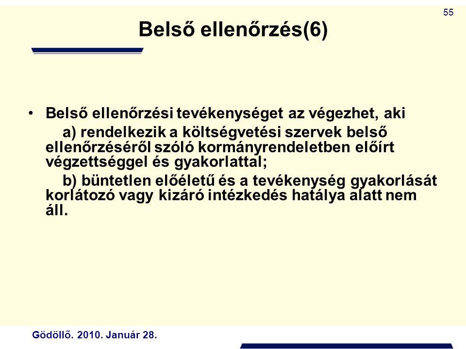 Gödöllő. 2010. Január 28. 55 Belső ellenőrzés(6) Belső ellenőrzési tevékenységet az végezhet, aki a) rendelkezik a költségvetési szervek belső ellenőr