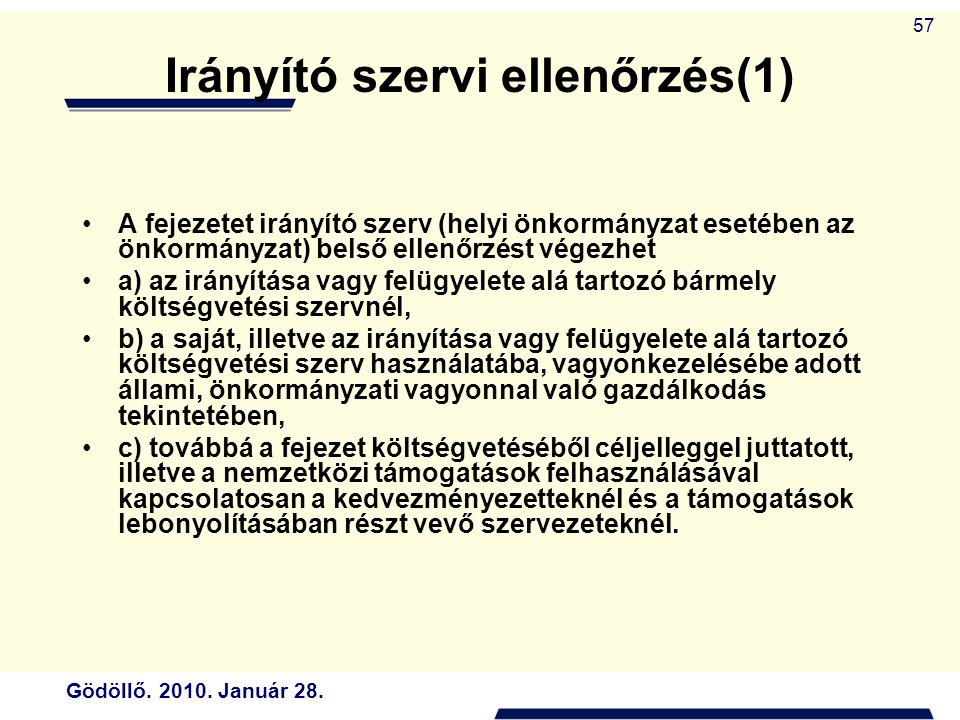 Gödöllő. 2010. Január 28. 57 Irányító szervi ellenőrzés(1) A fejezetet irányító szerv (helyi önkormányzat esetében az önkormányzat) belső ellenőrzést