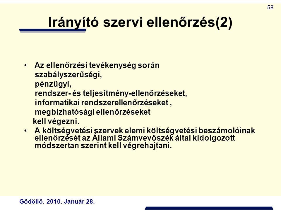 Gödöllő. 2010. Január 28. 58 Irányító szervi ellenőrzés(2) Az ellenőrzési tevékenység során szabályszerűségi, pénzügyi, rendszer- és teljesítmény-elle