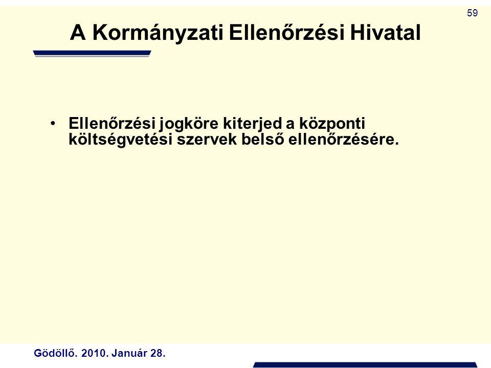 Gödöllő. 2010. Január 28. 59 A Kormányzati Ellenőrzési Hivatal Ellenőrzési jogköre kiterjed a központi költségvetési szervek belső ellenőrzésére.